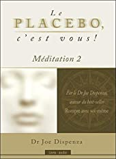 Le placebo, c'est vous ! Méditation 2 - Livre audio de Joe Dispenza