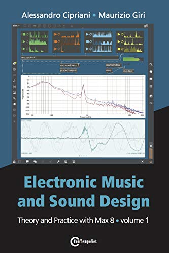 Electronic Music and Sound Design - Theory and Practice with Max 8 - Volume 1 (Fourth Edition)