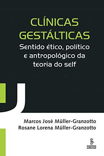 CLÍNICAS GESTÁLTICAS: SENTIDO ÉTICO, POLÍTICO E ANTROPOLÓGICO DA TEORIA DO SELF