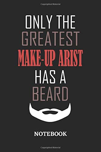 Only The Greatest Make-Up Artist Has A Beard Notebook: 6x9 inches - 110 dotgrid pages • Greatest Passionate Office Job Journal Utility • Gift, Present Idea