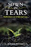 Sown in Tears: Reflections on Grief and Loss