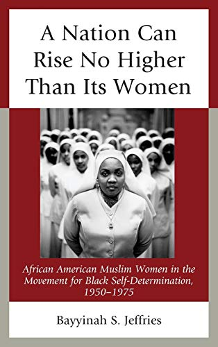 A Nation Can Rise No Higher Than Its Women: African American Muslim Women in the Movement for Black Self-Determination, 1950–1975