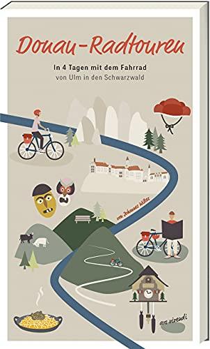 Donau-Radtouren: In 4 Tagen mit dem Fahrrad von Ulm in den Schwarzwald - Fahrradführer