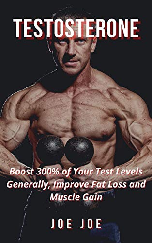 Testosterone: Boost 300% of Your Test Levels Generally, Improve Fat Loss and Muscle Gain (English Edition)