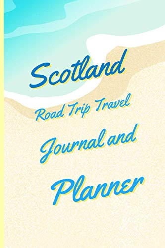 Scotland Road Trip Travel Journal and Planner: Log Book to Record Scotland...