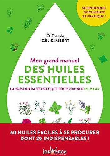 Mon grand manuel des huiles essentielles : l'aromathérapie prati