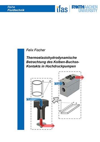 Thermoelastohydrodynamische Betrachtung des Kolben-Buchse-Kontakts in Hochdruckpumpen (Reihe Fluidtechnik)