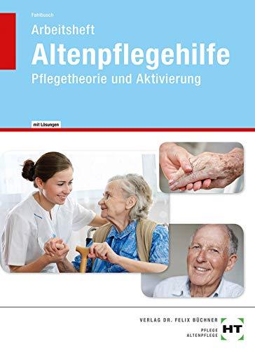 Arbeitsheft mit eingetragenen Lösungen Altenpflegehilfe: Pflegetheorie und Aktivierung