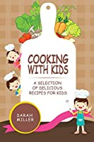 Cooking with Kids: A Selection of Delicious Recipes for Kids