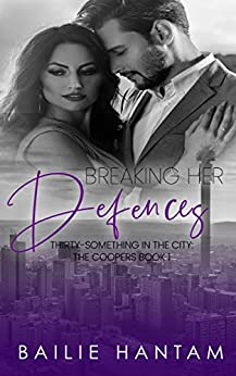 Breaking Her Defenses (Thirty-Something in the City - The Coopers Book 1) by [Bailie Hantam]