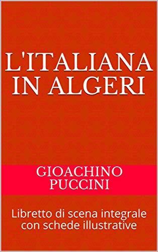 L'italiana in Algeri: Libretto di scena integrale con schede illustrative (Libretti d'opera Vol. 20)