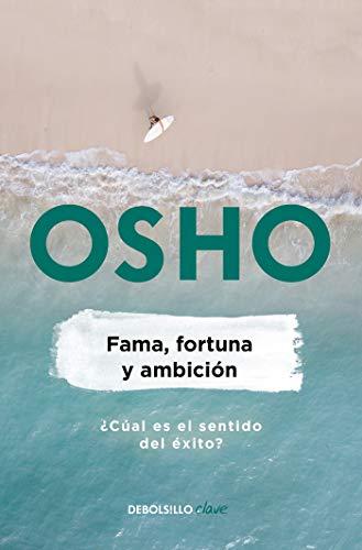 Fama, fortuna y ambición (Osho Life Essentials): ¿Cuál es el sentido del éxito?