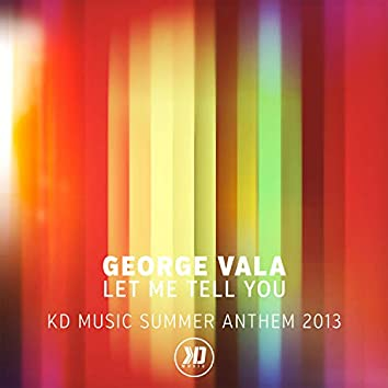 Let Me Tell You (Kd Music Summer Anthem 2013)