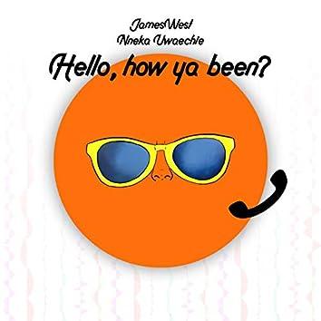 Hello, How Ya Been?