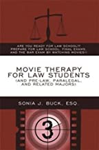 Movie Therapy for Law Students (And Pre-Law, Paralegal, and Related Majors): Are You Ready For Law School?? Prepare For Law School, Final Exams, and the Bar Exam by Watching Movies!!