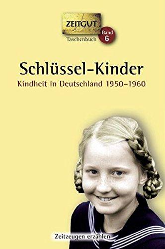 Schlüssel-Kinder. Taschenbuch: Kindheit in Deutschland 1950-1960: Kindheit in Deutschland 1950-1960. 46 Geschichten und Berichte von Zeitzeugen (Zeitgut Taschenbuch)