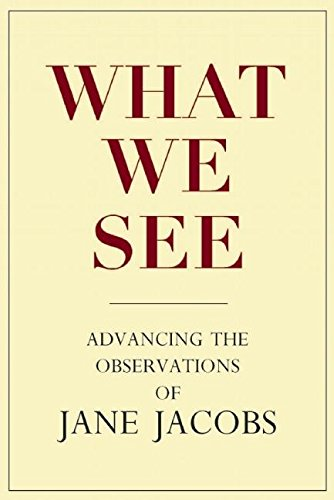 What We See: Advancing the Observations of Jane Jacobs (English Edition)