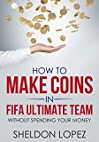 how to make coins in fifa ultimate team: without spending your money (english edition)