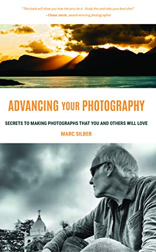 Advancing Your Photography: Secrets to Making Photographs that You and Others Will Love (Photography Book, Gift for Photographers, Photography Book ... Digital Photography, Photo Composition)