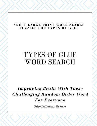 TYPES OF GLUE WORD SEARCH - ADULT LARGE PRINT WORD SEARCH PUZZLES FOR TYPES OF GLUE: Improving Brain With These Challenging Random Order Word For Everyone