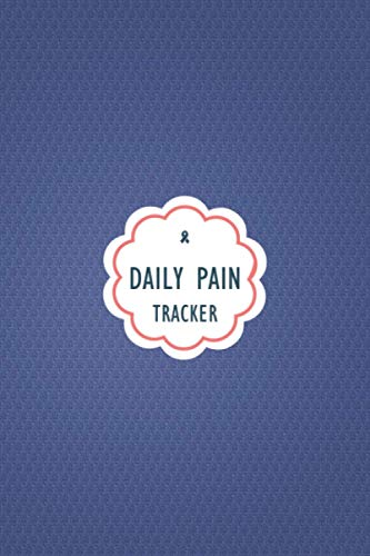 Daily Pain Tracker: Chronic Pain Tracking Journal to Track your Daily Symptoms, Pain, Fatigue, Food and Mood with Inspirational Quotes and More For Chronic Pain Warriors.