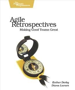 Agile Retrospectives: Making Good Teams Great (Pragmatic Programmers) by [Esther Derby, Diana Larsen, Ken Schwaber]