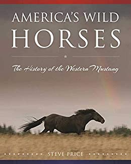 America's Wild Horses: The History of the Western Mustang by [Steve Price]