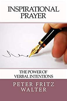 Inspirational Prayer: The Power of Verbal Intentions by [Peter Fritz Walter]