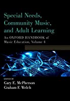 Special Needs, Community Music, and Adult Learning (Oxford Handbook of Music Education)