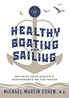 Healthy Boating and Sailing: Optimize Your Health & Performance On The Water
