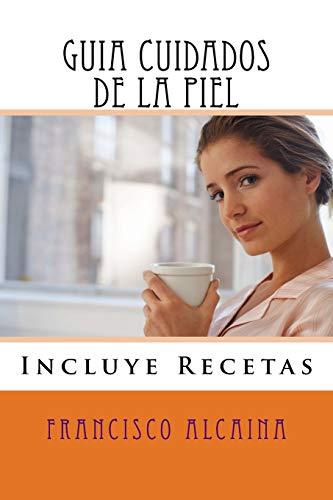 Guia Cuidados de la Piel: Incluye Recetas (Spanish Edition)