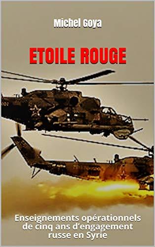 Etoile rouge: Enseignements opérationnels de cinq ans d'engagement russe en Syrie (French Edition)