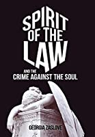 Spirit of the Law: And the Crime Against the Soul