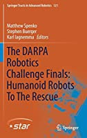 The DARPA Robotics Challenge Finals: Humanoid Robots To The Rescue (Springer Tracts in Advanced Robotics, 121)