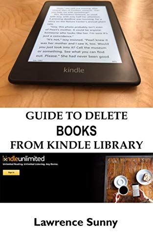 GUIDE TO DELETE BOOKS FROM KINDLE LIBRARY: A COMPLTE STEP BY STEP MANUEL ON HOW TO DELETE A BOOK FROM YOUR KINDLE (English Edition)