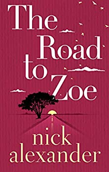 The Road to Zoe by [Nick Alexander]