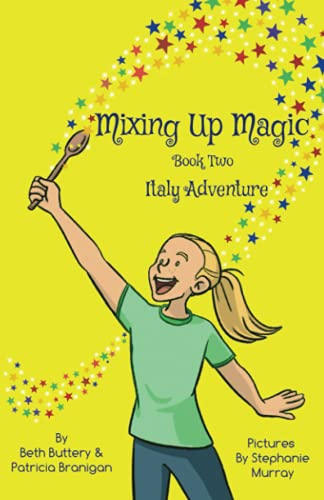 Compare Textbook Prices for Mixing Up Magic: Italy Adventure  ISBN 9781736163641 by Branigan, Patricia,Buttery, Beth,Murray, Stephanie