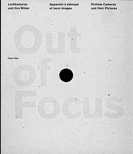 Out of Focus. Lochkamerafotografie und Lochkameras: Pinhole Cameras and Their Pictures