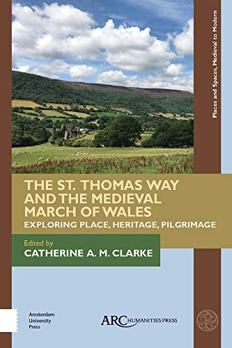 The St. Thomas Way and the Medieval March of Wales: Exploring Place, Heritage, Pilgrimage (Places and Spaces, Medieval to Modern)