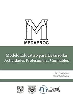 Modelo Educativo para Desarrollar Actividades Profesionales Confiables de [Liz Hamui Sutton, Tania Vives Varela]