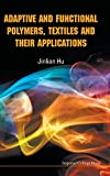 Adaptive and Functional Polymers, Textiles and Their Applications - Jinlian Hu