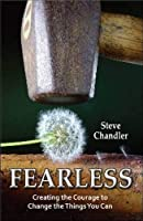Fearless: Creating the Courage to Change the Things You Can