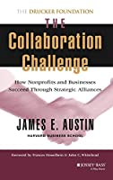 The Collaboration Challenge: How Nonprofits and Businesses Succeed through Strategic Alliances (Frances Hesselbein Leadership Forum)