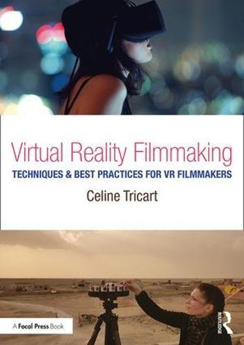 Tricart, C: Virtual Reality Filmmaking: Techniques & Best Practices for VR Filmmakers