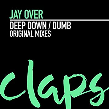 Deep Down / Dumb