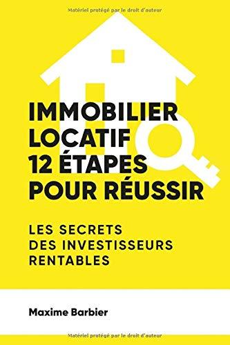 Immobilier locatif : 12 étapes pour réussir. Un guide complet et 100% efficace.
