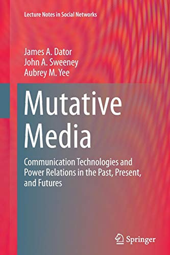 Mutative Media: Communication Technologies and Power Relations in the Past, Present, and Futures