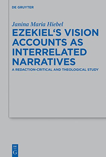 Ezekiel's Vision Accounts as Interrelated Narratives: A Redaction-Critical and Theological Study (Beihefte zur Zeitschrift für die alttestamentliche Wissenschaft Book 475) (English Edition)