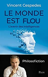 Le monde est flou : L'avenir des intelligences par Vincent Cespedes