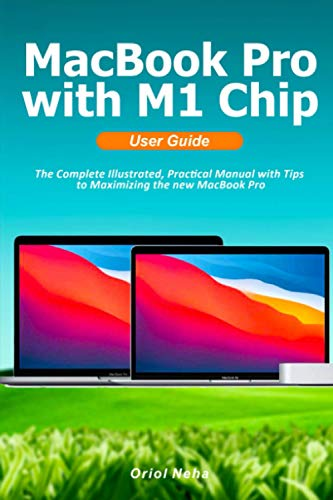 MacBook Pro with M1 Chip User Guide: The Complete Illustrated, Practical Manual with Tips to Maximizing the new MacBook Pro